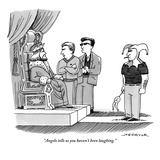 """Angelo tells us you haven't been laughing."" - New Yorker Cartoon Premium Giclee Print by Joe Dator"