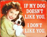 If My Dog Doesn't Like You I Don't Like You.. Plakietka emaliowana