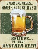 On a tous besoin de croire en quelque chose : je crois que je vais reprendre une bière Plaque en métal