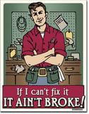 If I Can't Fix It It Ain't Broke Blechschild