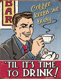 Coffee Keeps Me Busy 'Til It's Time to Drink Tin Sign