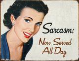 Sarcasm Now Served All Day Plaque en métal