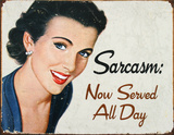 Sarcasm Now Served All Day Tin Sign