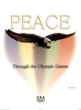 Peace Through the Olympic Games Posters by Shan Gray