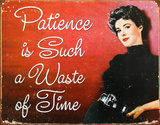 Patience is Such a Waste of Time Tin Sign
