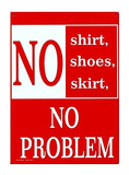 No Shirt No Shoes No Skirt No Problem Tin Sign