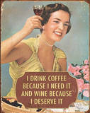 I Drink Coffee Because I Need It Wine Because I Deserve It Plaque en métal