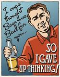 I Gave Up Thinking Beer Tin Sign