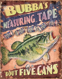 Bubba's Measuring Tape 'Bout Five Cans Tin Sign