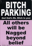 Bitch Parking All Others Will Be Nagged Beyond Belief Tin Sign