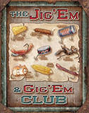 The Jig &#39;Em &amp; Gig &#39;Em Club Fishing Tin Sign
