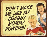 Don't Make Me Use My Crabby Mommy Powers Tin Sign