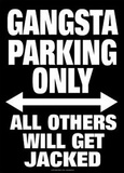 Gangsta Parking Only All Others Will Get Jacked Tin Sign
