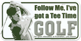 Golf Follow Me I Have Got A Tee Time License Plate Tin Sign
