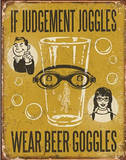 If Judgement Joggles Wear Beer Goggles Tin Sign