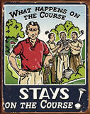 What Happens on the Golf Course Stays Tin Sign