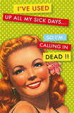 Calling in Dead (Used Up My Sick Days) Art Poster Print Posters