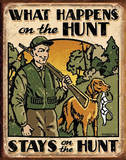 What Happens On the Hunt Hunting Tin Sign