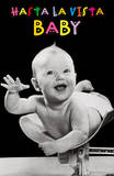 Hasta la Vista (Baby) Art Poster Print Posters