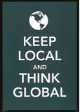 Keep Local and Think Global Motivational Poster Print Posters