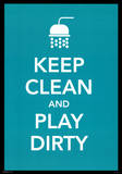 Keep Clean and Play Dirty Motivational Poster Print Posters