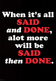 When it&#39;s all Said and Done Motivational Poster Print Posters