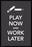Play Now and Work Later Humor Poster Print Posters