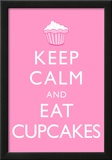 Keep Calm and Eat Cupcakes Poster Poster