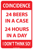 Coincidence: 24 Beers In a Case 24 Hours in a Day Tin Sign