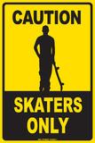 Caution Skaters Only Blikskilt
