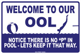 "Welcome to Our ool Notice There is no ""P"" in Pool-Let's Keep it That Way. Tin Sign"