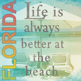 Life is Always Better at the Beach Posters by Lisa Wolk
