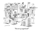 """You are so organized!""  - New Yorker Cartoon Premium Giclee Print by Mick Stevens"