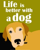 Life is Better with a Dog Prints by Ginger Oliphant