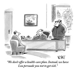 """""""We don't offer a health-care plan. Instead, we have Lou persuade you not …"""" - New Yorker Cartoon Premium Giclee Print by Christopher Weyant"""