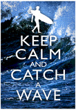 Keep Calm and Catch a Wave Surfing Poster Affiche