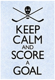 Keep Calm and Score a Goal Hockey Poster Reprodukcje