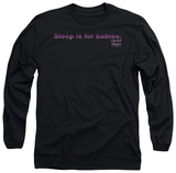 Long Sleeve: Up All Night - Sleep is for Babies T-Shirt