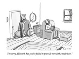 """I'm sorry, Richard, but you've failed to provide me with a male heir."" - New Yorker Cartoon Premium Giclee Print by Zachary Kanin"