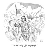 """You don't bring a fife to a gunfight.""  - New Yorker Cartoon Premium Giclee Print by Paul Noth"