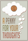 A Penny For Your Thoughts Posters