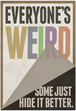 Everyone's Weird Some Just Hide It Better Plakáty