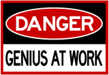 Danger Genius At Work Sign Posters
