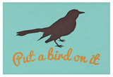 Put A Bird On It Blue Posters