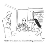 """Either have dessert or a more interesting conversation.""  - New Yorker Cartoon Premium Giclee Print by Michael Shaw"