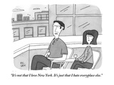 """It's not that I love New York. It's just that I hate everyplace else.""  - New Yorker Cartoon Premium Giclee Print by Peter C. Vey"