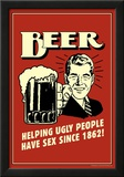 Beer Helping Ugly People Have Sex Since 1862 Funny Retro Poster Prints