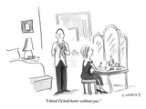 """I think I'd look better without you.""  - New Yorker Cartoon Premium Giclee Print by Liza Donnelly"