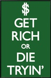 Keep Calm-Get Rich Die Tryin Prints