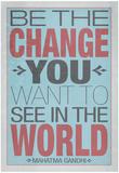 Du skal selv være den forandring, som du ønsker at se i verden, på engelsk Plakater